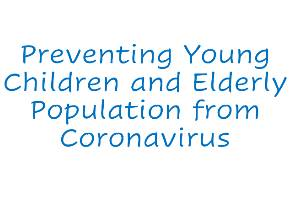 Preventing Young Children and Elderly Population from Coronavirus