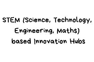 STEM (Science, Technology, Engineering, Maths) based Innovation Hubs for Children
