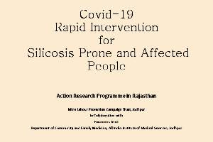 Covid-19 Rapid Intervention for Silicosis Prone and Affected People