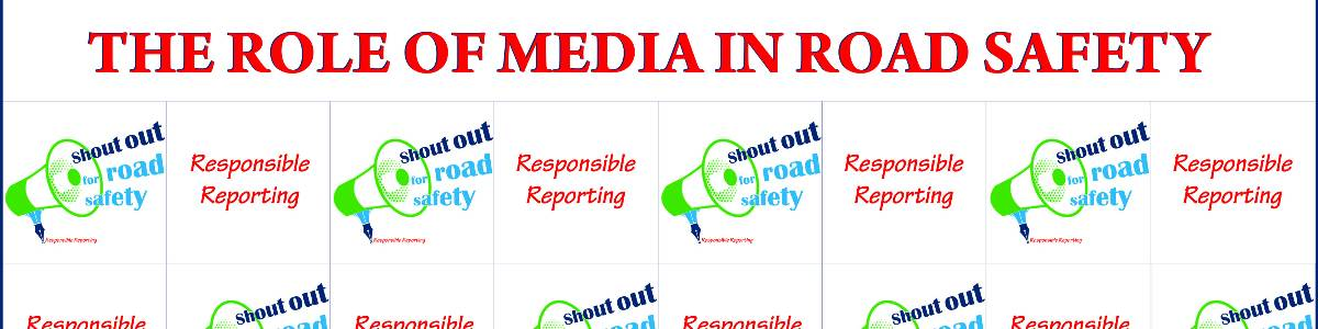 The Role of Media in Road Safety-Shout Out for Road Safety